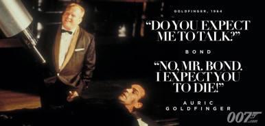Espériez-vous que je parlerais ? Non Mr. Bond, j'espère que vous mourrez !