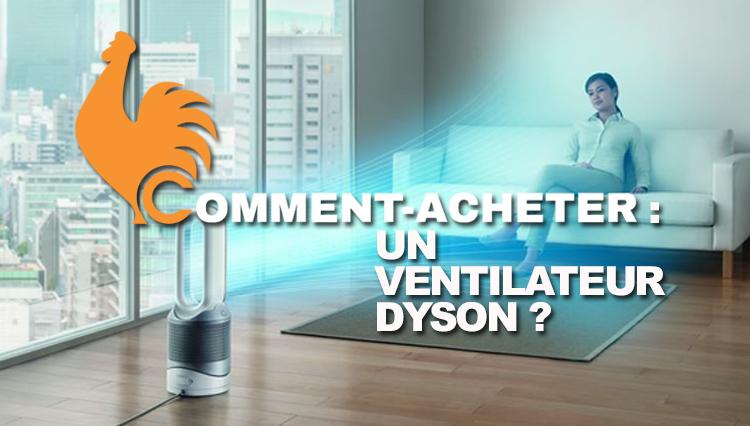 Ventilateur Dyson. Guide d'achat pour choisir le meilleur