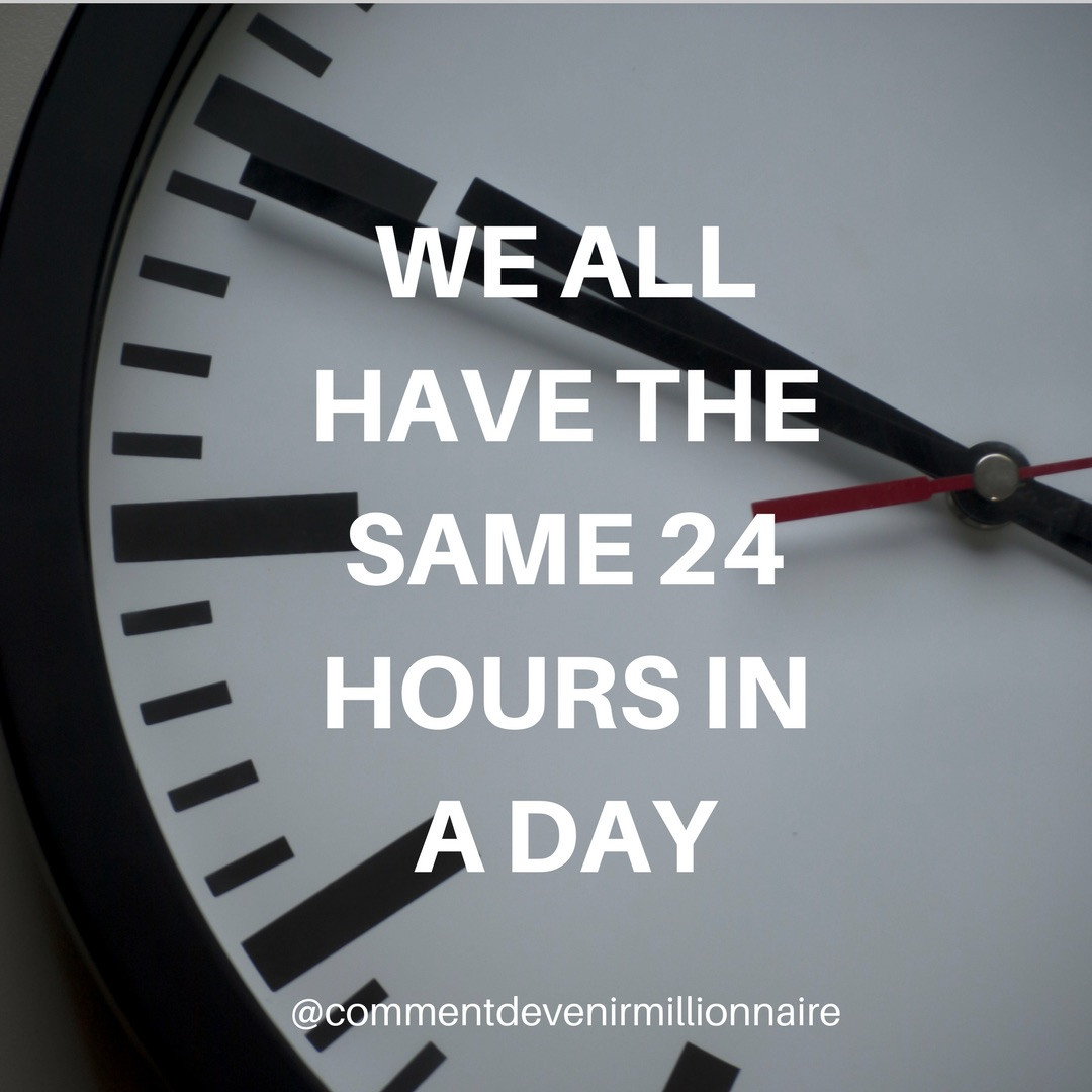 We All Have The Same 24 Hours In A Day - commentdevenirmillionnaire