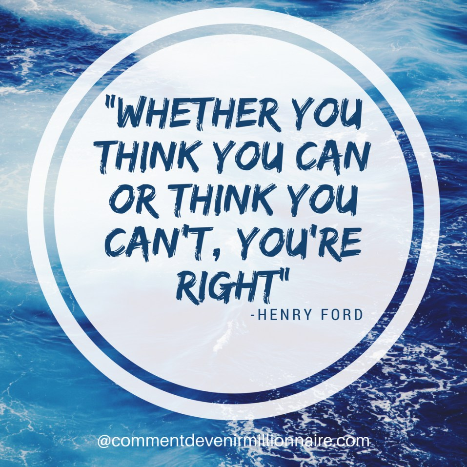 whether you think you can or think you can't you're right - comment devenir millionnaire
