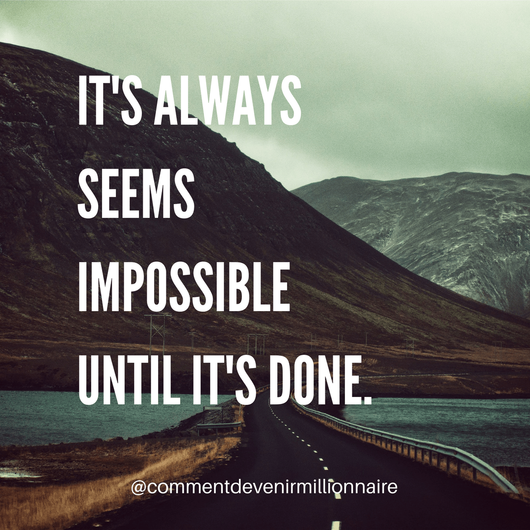 it's always seems impossible until it's done - comment devenir millionnaire