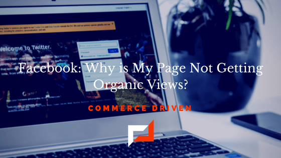 Facebook: Why is My Page Not Getting Organic Views?