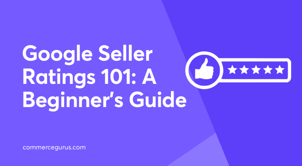 Google Seller Ratings 101: A Beginner's Guide