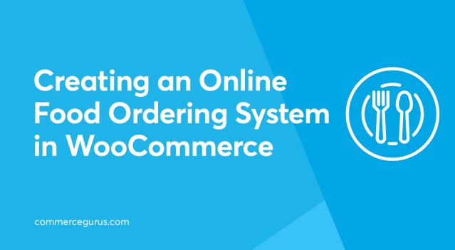 Creating an Online Food Ordering System in WooCommerce