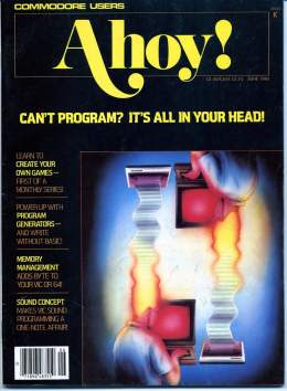 Ahoy! Issue 6 - June 1984 - Programming - Memory - Sound - Commodore Vic 20 & C64