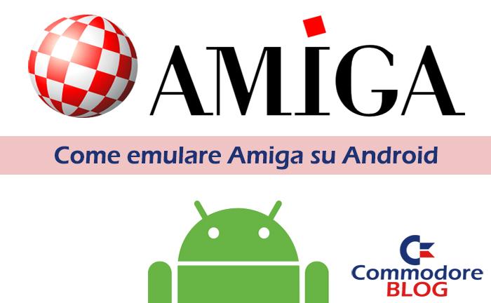 Come emulare Amiga su Android