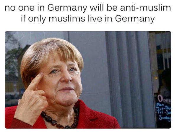 Thought Of The Day: Anti-Muslim Germans - No one in Germany will be Anti-Muslim if only Muslims live in Germany