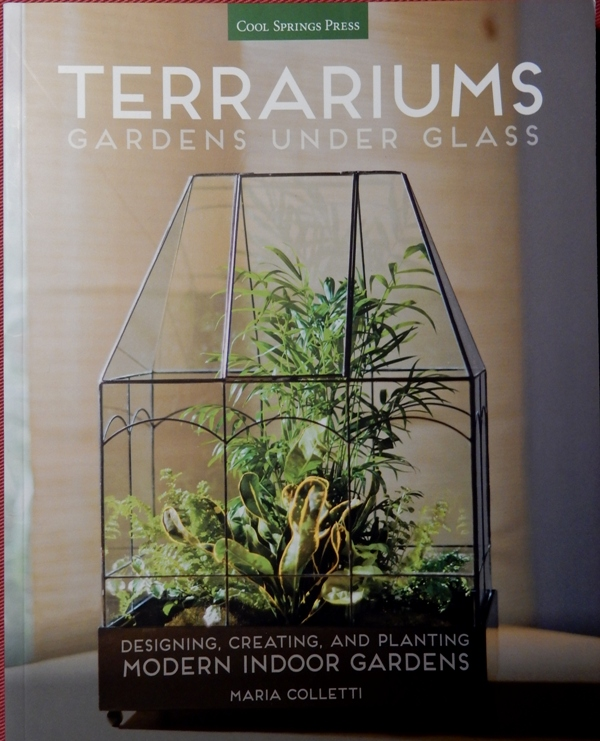 Terrariums: Gardens Under Glass by Maria Colletti