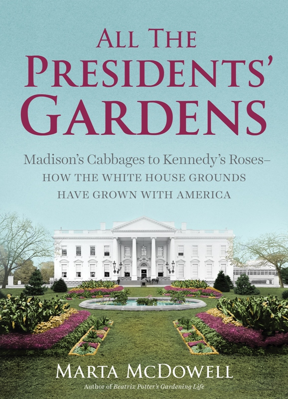 All the President's Gardens by Marta McDowell