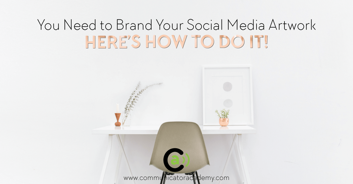 You Need to Brand Your Social Media Artwork – Here's How to Do It!