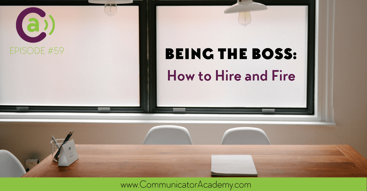Episode #59-  Being the Boss: How to Hire and Fire