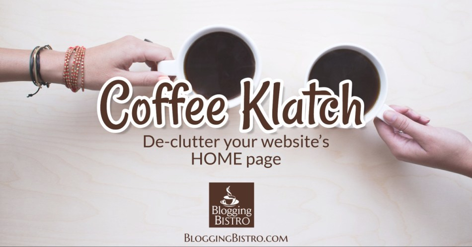 De-Clutter Your Website's Home Page | Small Group Training | BloggingBistro.com