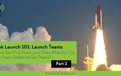 Eps. #102 Book Launch 101: Part 2 – Launch Teams: Where Do I Find Them (and then what do I do with them once I've got them?)