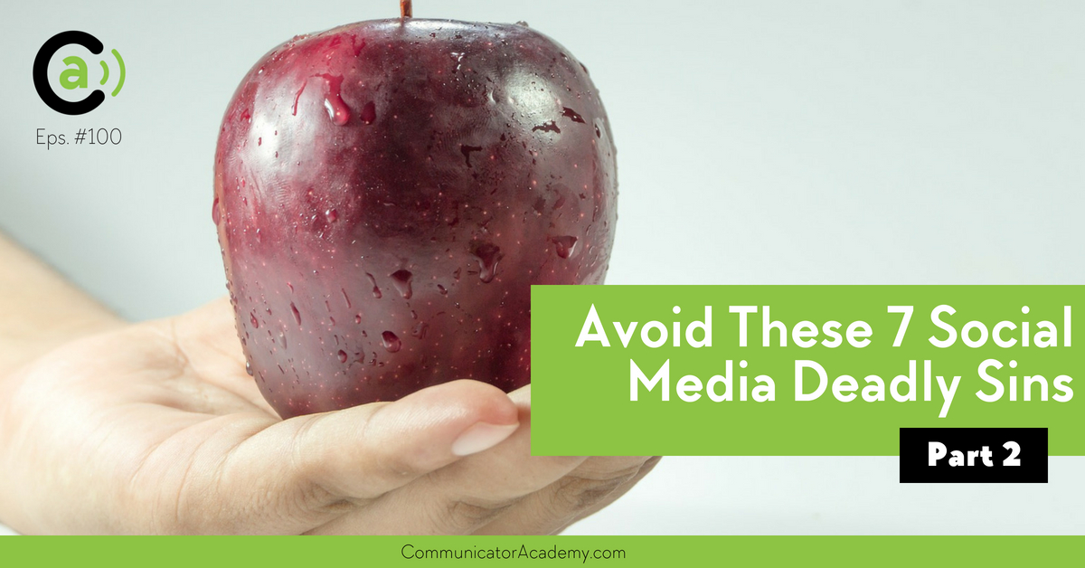 Eps. #100: Avoid these 7 Social Media Deadly Sins - Part 2