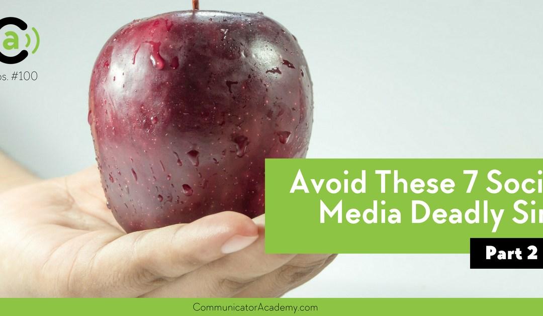 Eps. #100: Avoid these 7 Social Media Deadly Sins – Part 2