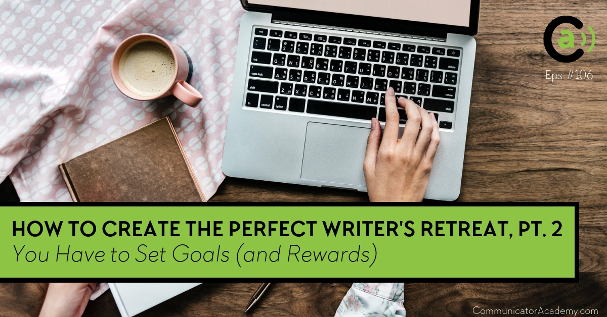 Eps. #106 How to Create the Perfect Writers Retreat Part 2: You Have to Set Goals (and Rewards)