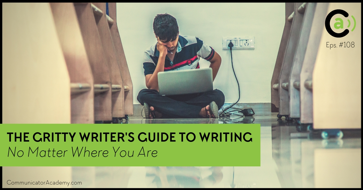 Eps. #108: The Gritty Writer's Guide to Writing, No Matter Where You Are