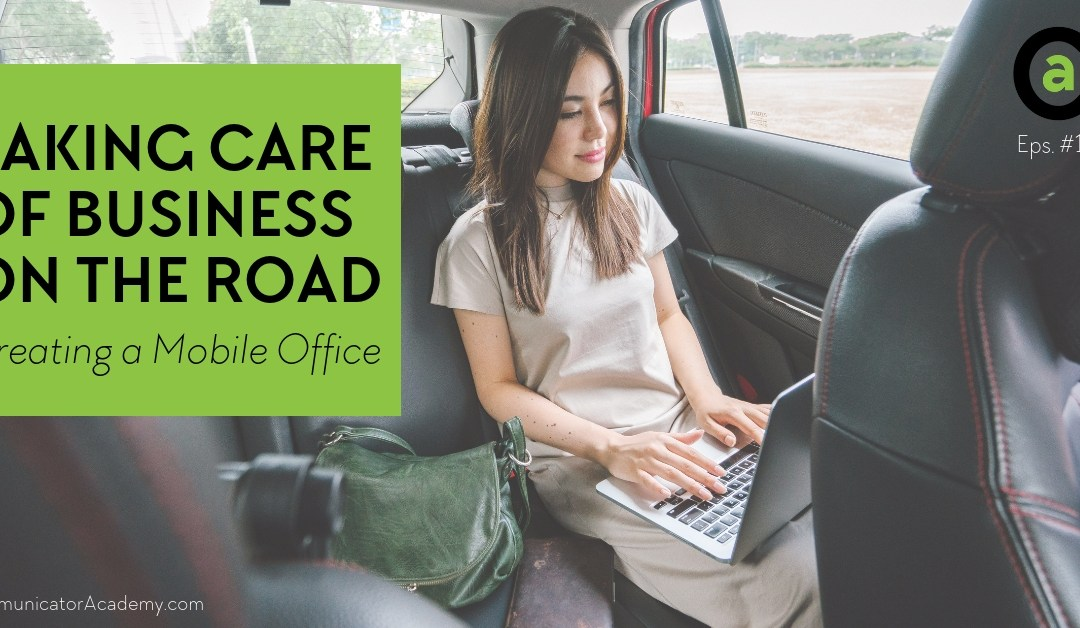 Eps. #109 Taking Care of Business on the Road: Creating a Mobile Office