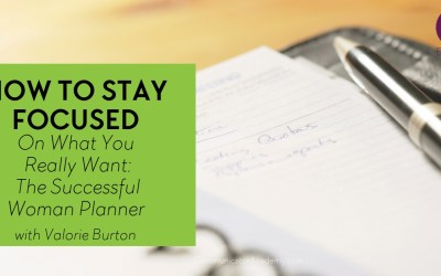 Eps. #117: How to Stay Focused on What You Really Want: The Successful Woman Planner