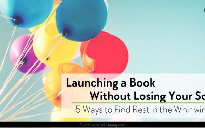 180 Launching a Book Without Losing Your Soul: 5 Ways to Find Rest in the Whirlwind