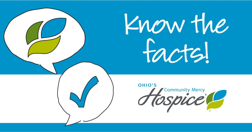 Know the facts! Ohio's Community Mercy Hospice