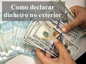 Como declarar dinheiro no exterior