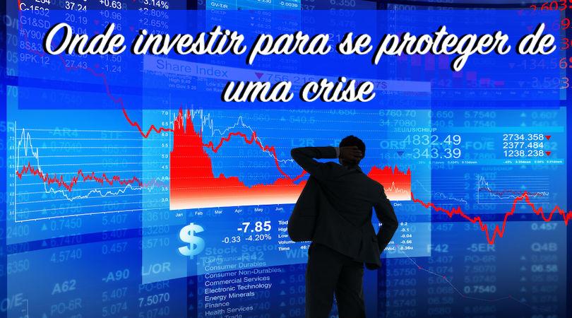 Onde investir para se proteger de uma crise