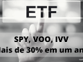 ETF SPY, VOO, IVV – Mais de 30% no ano