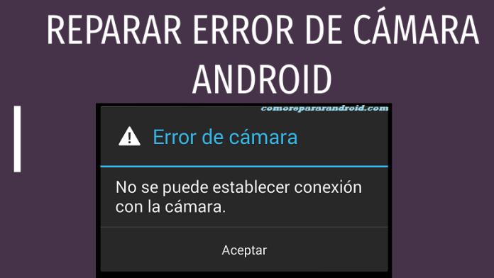 como reparar error de camara android