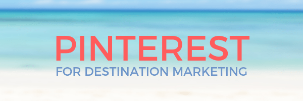 Pinterest for Destination Marketing