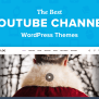 Top 5 Best Wordpress Themes For Channels In 2018