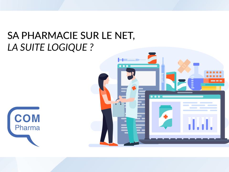 Sa pharmacie sur le net, la suite logique ?