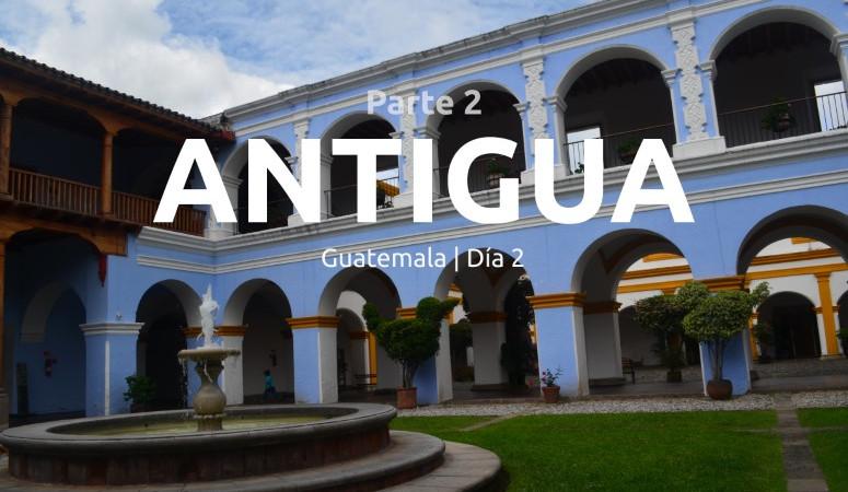 Guatemala, día 2: Calles de Antigua.