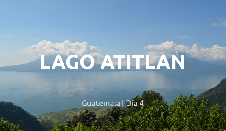 Guatemala, día 3: Lago Atitlán, portada.