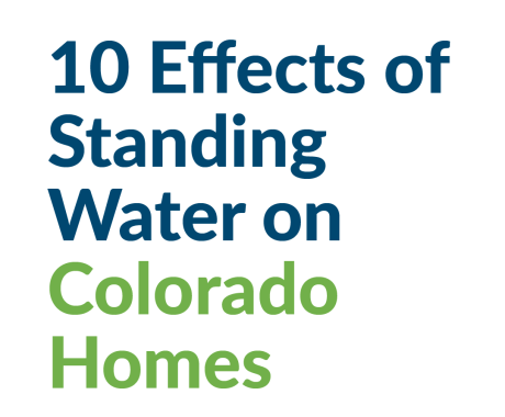 10 Effects of Standing Water on Colorado Homes
