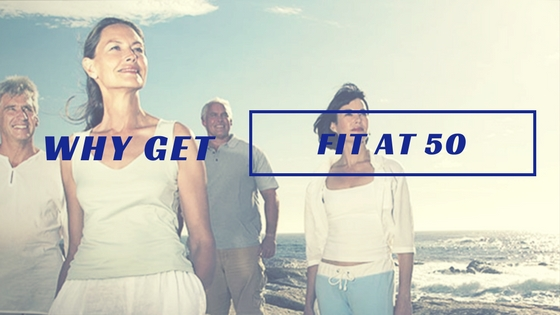 Why Get Fit at 50? - Complete Personal Training