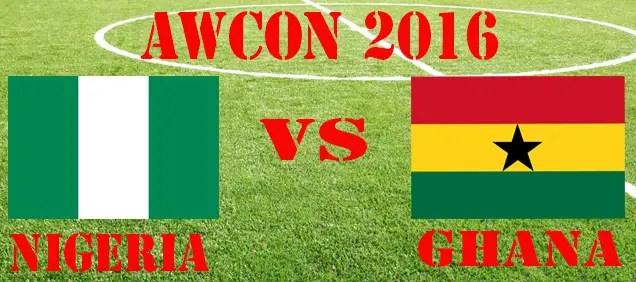 AWCON 2016 Live Blogging: Nigeria Vs Ghana