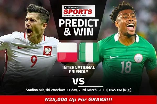 Poland vs Nigeria: Win N25000 In Complete Sports Predict And Win Competition