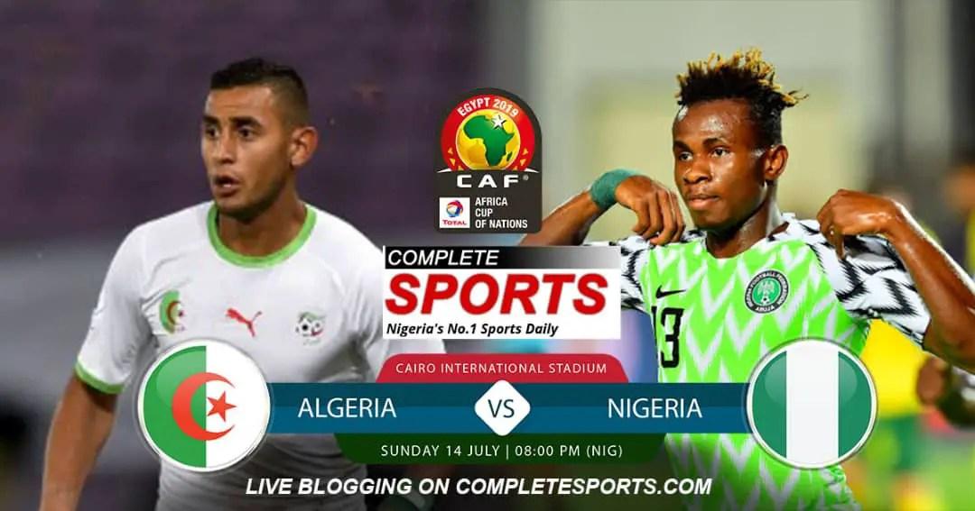 Live Blogging: Algeria Vs Nigeria (AFCON 2019 Semi-Finals)