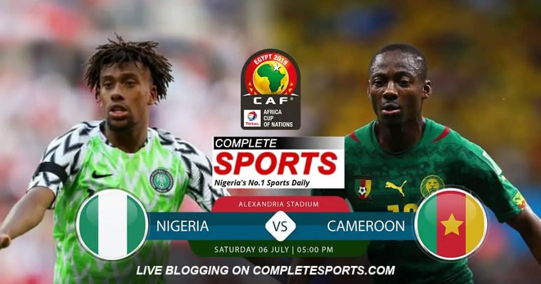 Live Blogging: Nigeria Vs Cameroon (AFCON 2019 Round Of 16)
