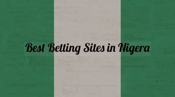Top 8 Betting Sites With The Best Offers In Nigeria 2021