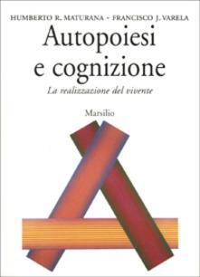 Autopoiesi e cognizione - Herbert Maturana, Francisco Varela