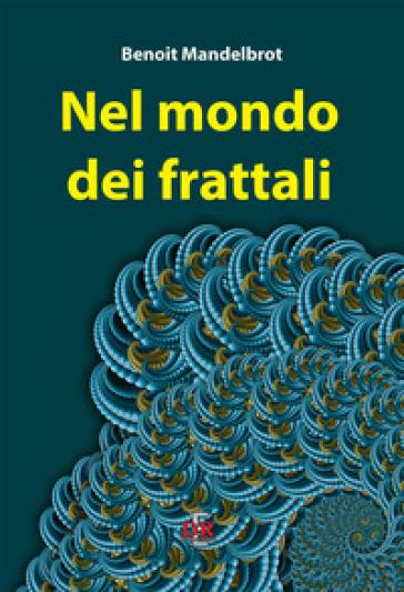 Nel mondo dei frattali - Benoit Mandelbrot