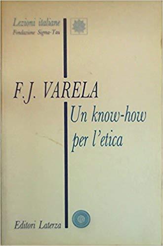 Un know-how per l'etica - Francisco Varela