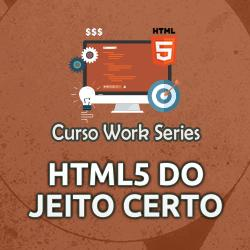 Curso Work Series - HTML5 do Jeito Certo