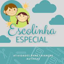 ESCOLINHA ESPECIAL - Atividades para Educação Autista