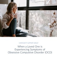 When a Loved One is Experiencing Symptoms of Obsessive Compulsive Disorder (OCD) | Community Support Groups | Comprehensive Wellness