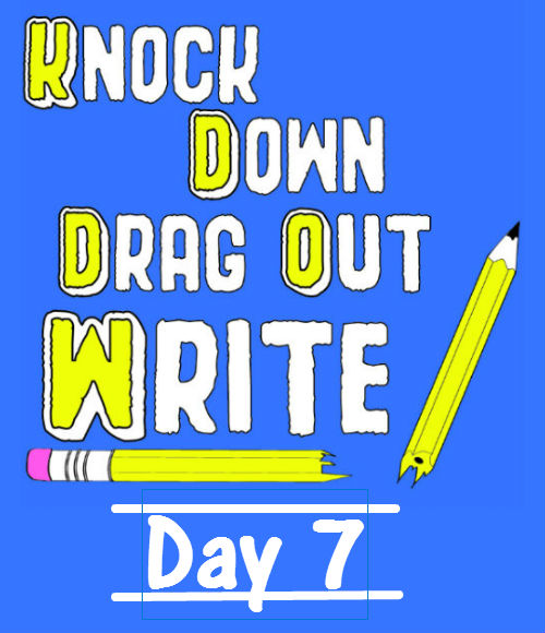 Knock Down Drag Out Write! Day 07