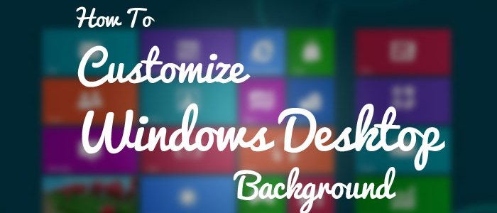 How To Customize Windows Desktop Background
