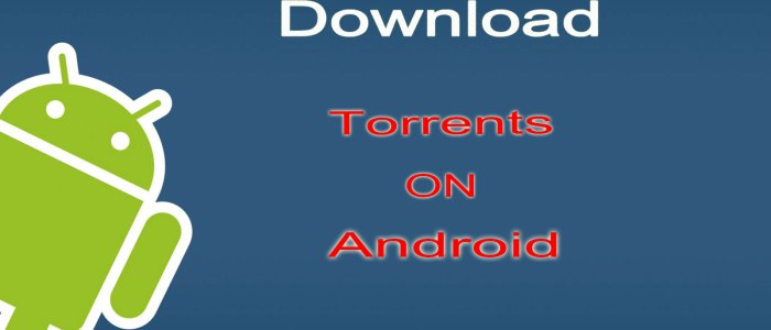 How To Download Torrents On Android Mobile